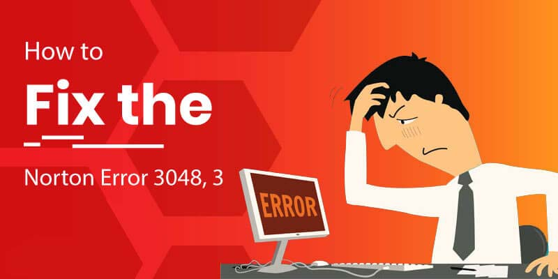 "How to Fix the ""Norton Error 3048, 3"""